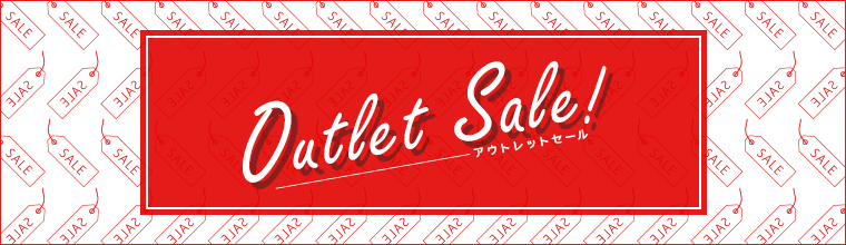 Outlet Sale!|アウトレットセール